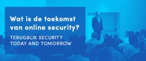 Wat is de toekomst van online security? Een terugblik op Security Today and Tomorrow