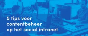 5 tips voor contentbeheer op het social intranet